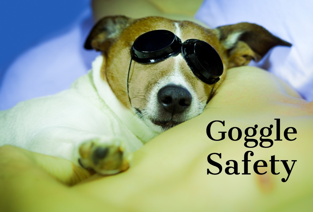 Goggle safety advice